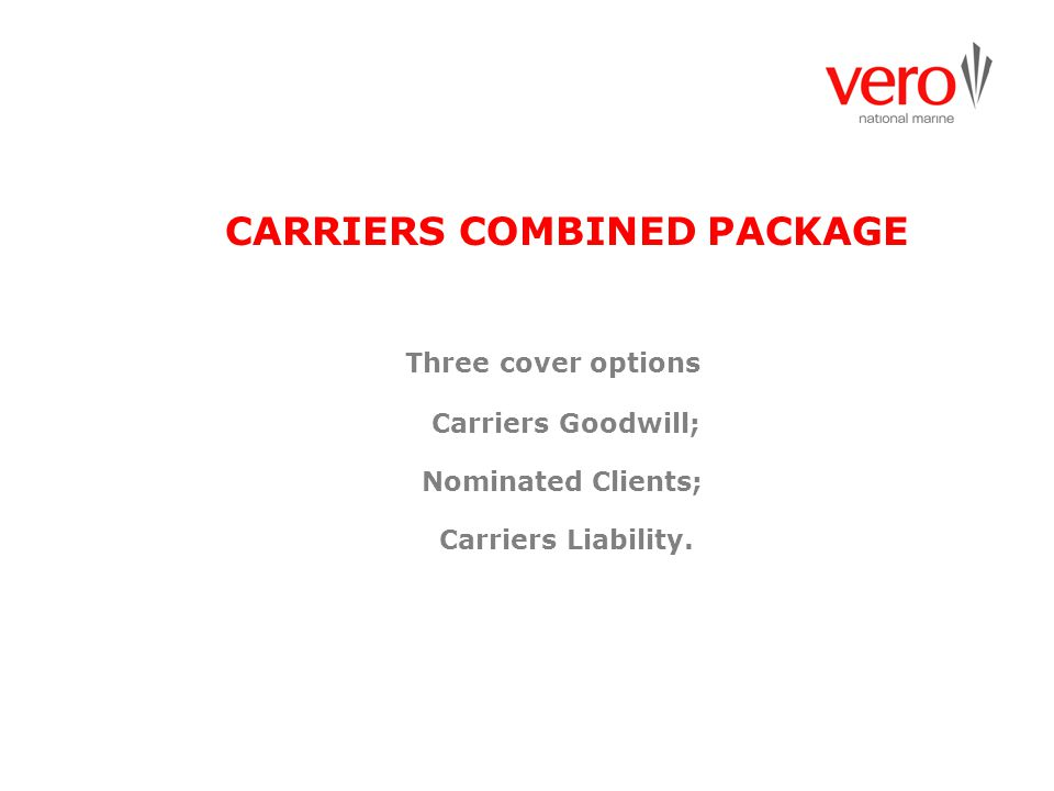 Three cover options Carriers Goodwill; Nominated Clients; Carriers Liability. CARRIERS COMBINED PACKAGE