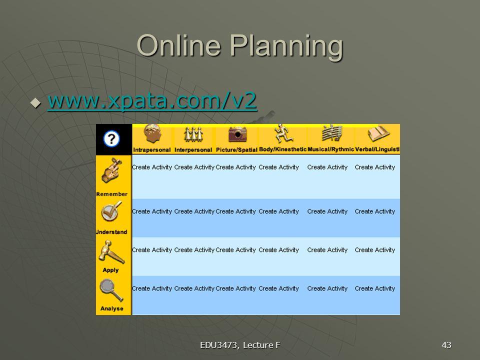 EDU3473, Lecture F 43 Online Planning  www.xpata.com/v2 www.xpata.com/v2