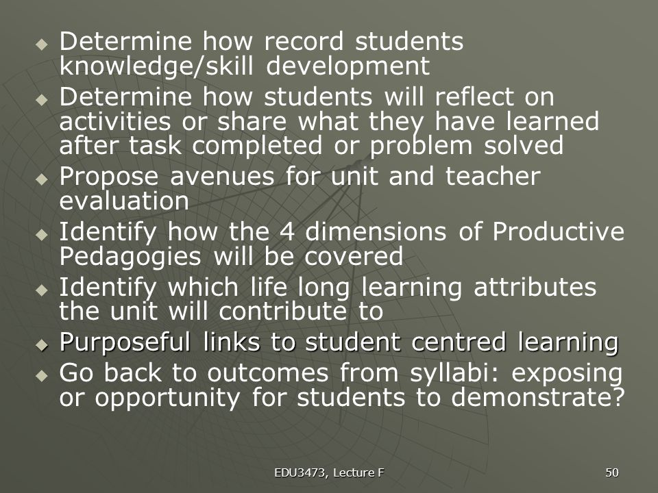 EDU3473, Lecture F 50   Determine how record students knowledge/skill development   Determine how students will reflect on activities or share wha