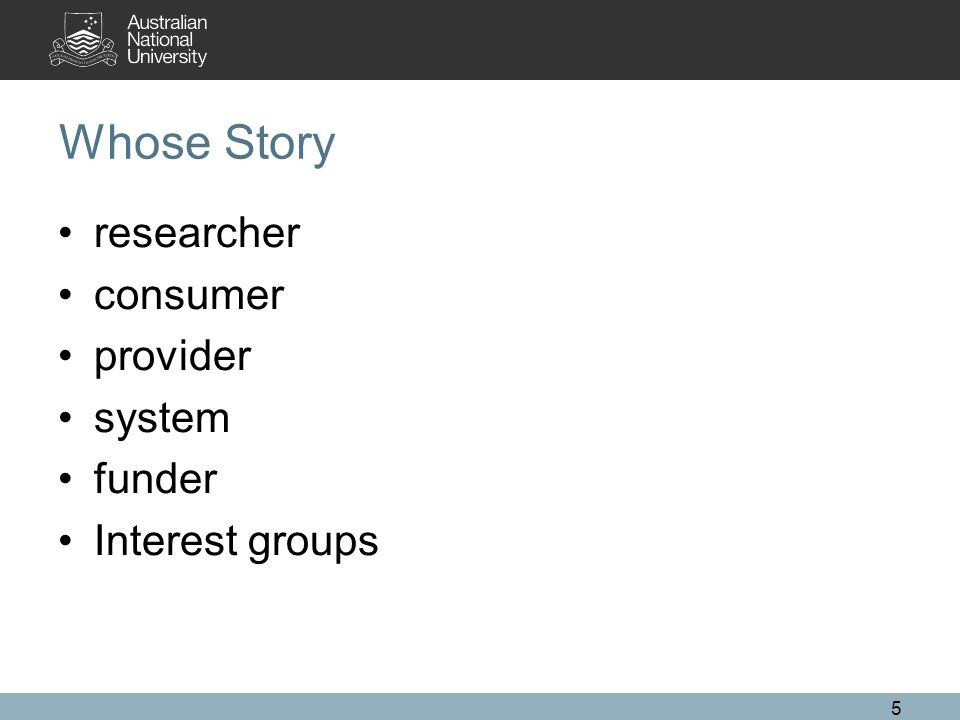5 Whose Story researcher consumer provider system funder Interest groups