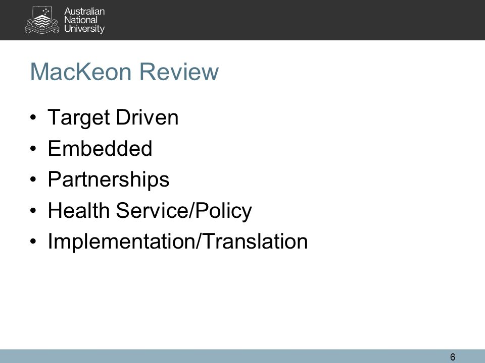 MacKeon Review Target Driven Embedded Partnerships Health Service/Policy Implementation/Translation 6