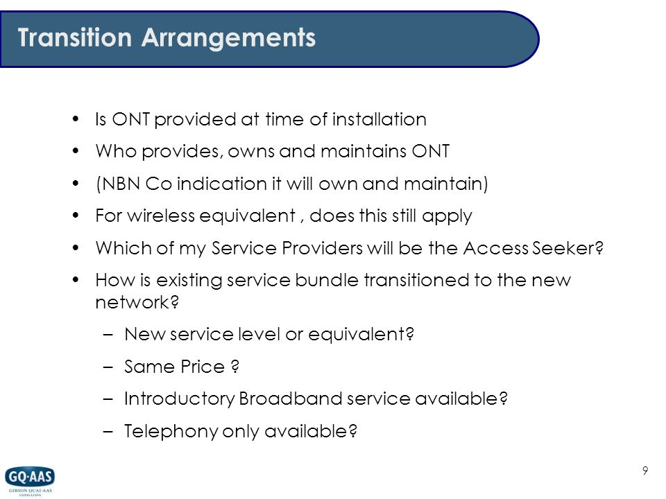 Transition Arrangements Is ONT provided at time of installation Who provides, owns and maintains ONT (NBN Co indication it will own and maintain) For wireless equivalent, does this still apply Which of my Service Providers will be the Access Seeker.