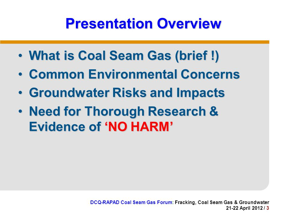 DCQ-RAPAD Coal Seam Gas Forum: Fracking, Coal Seam Gas & Groundwater 21-22 April 2012 / 14 Duke Uni.