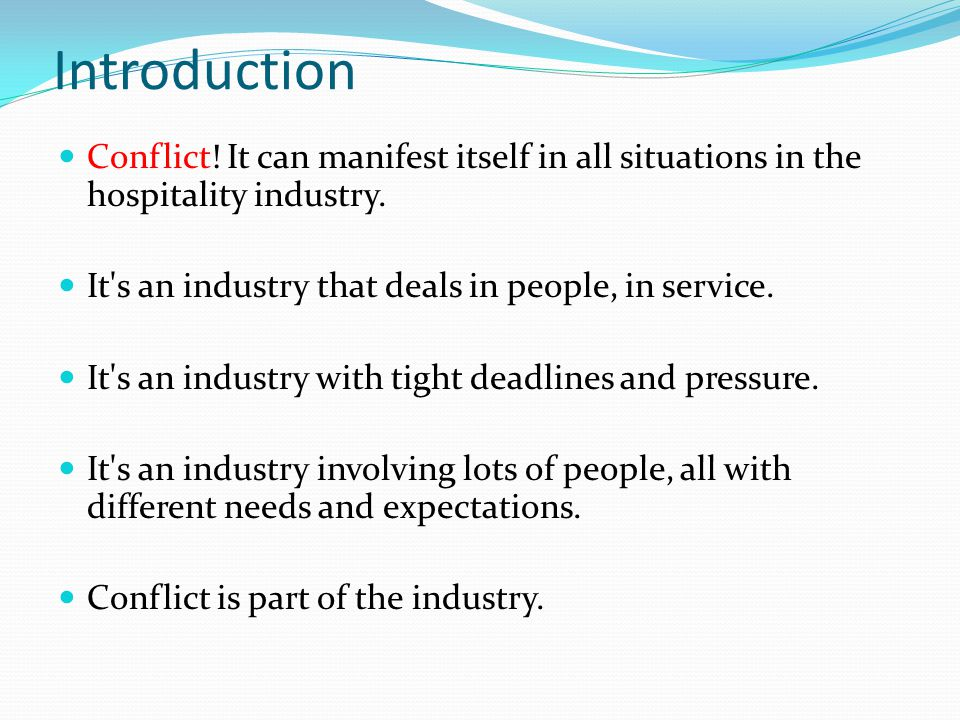 Introduction Conflict! It can manifest itself in all situations in the hospitality industry. It's an industry that deals in people, in service. It's a