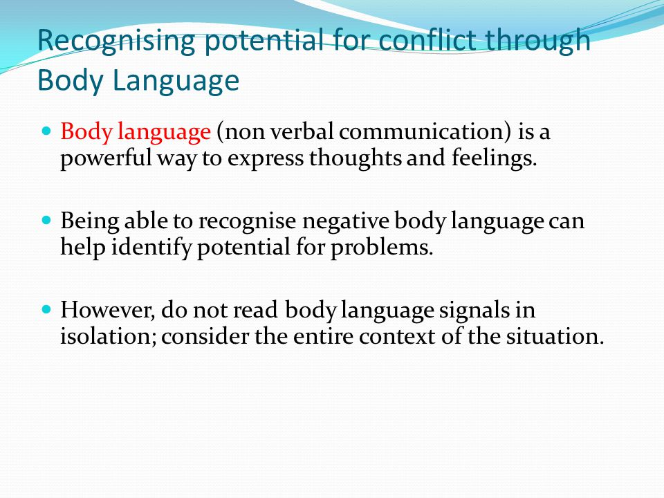 Recognising potential for conflict through Body Language Body language (non verbal communication) is a powerful way to express thoughts and feelings.