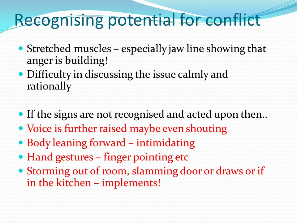 Recognising potential for conflict Stretched muscles – especially jaw line showing that anger is building! Difficulty in discussing the issue calmly a