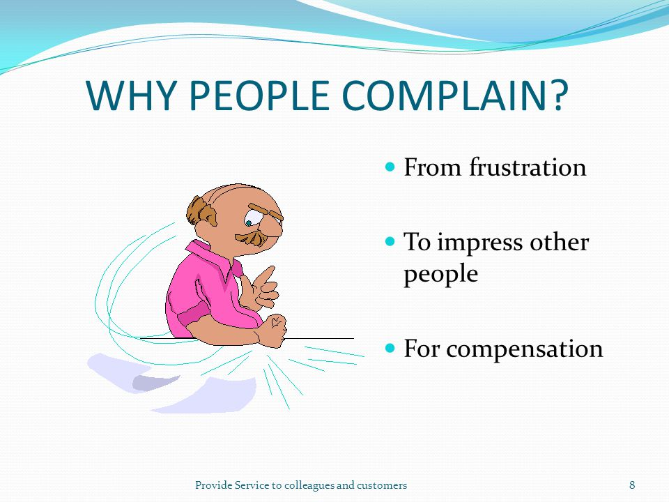 WHY PEOPLE COMPLAIN? From frustration To impress other people For compensation Provide Service to colleagues and customers8