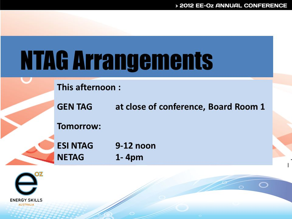 NTAG Arrangements This afternoon : GEN TAGat close of conference, Board Room 1 Tomorrow: ESI NTAG9-12 noon NETAG1- 4pm