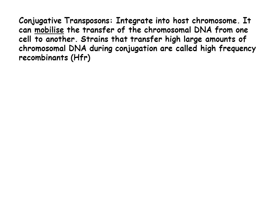 Conjugative Transposons: Integrate into host chromosome.