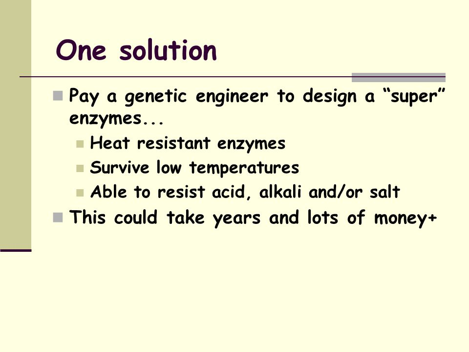 Practical Applications Extremozymes Enzyme from Extremophile  Industry & Medicine What if you want an enzyme to work In a hot factory? Tank of cold s