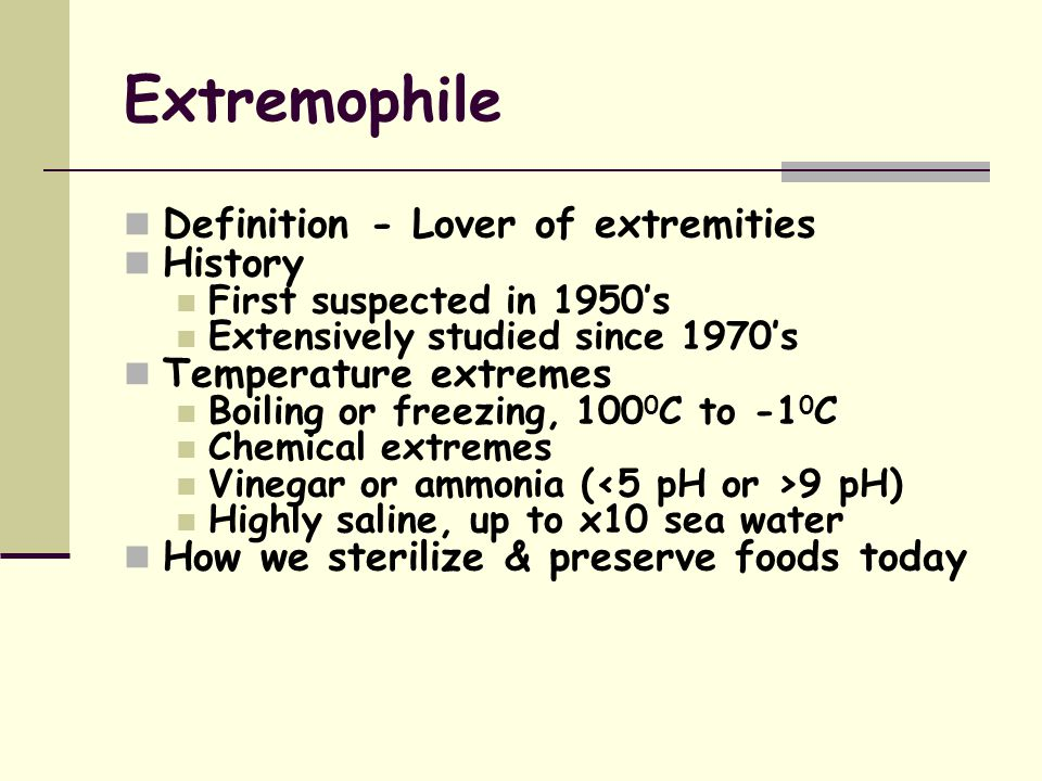 Introduction to Extremophiles What are Extremophiles Live where nothing else can How do they survive? Extremozymes (more details later) Why are they a