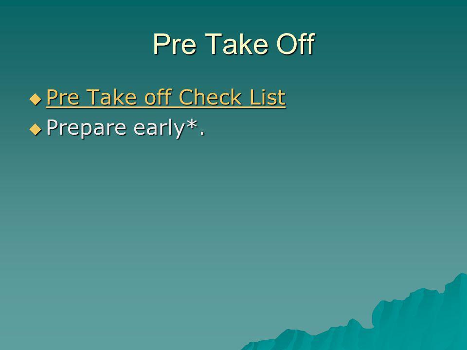 Pre Take Off  Pre Take off Check List Pre Take off Check List Pre Take off Check List  Prepare early*.
