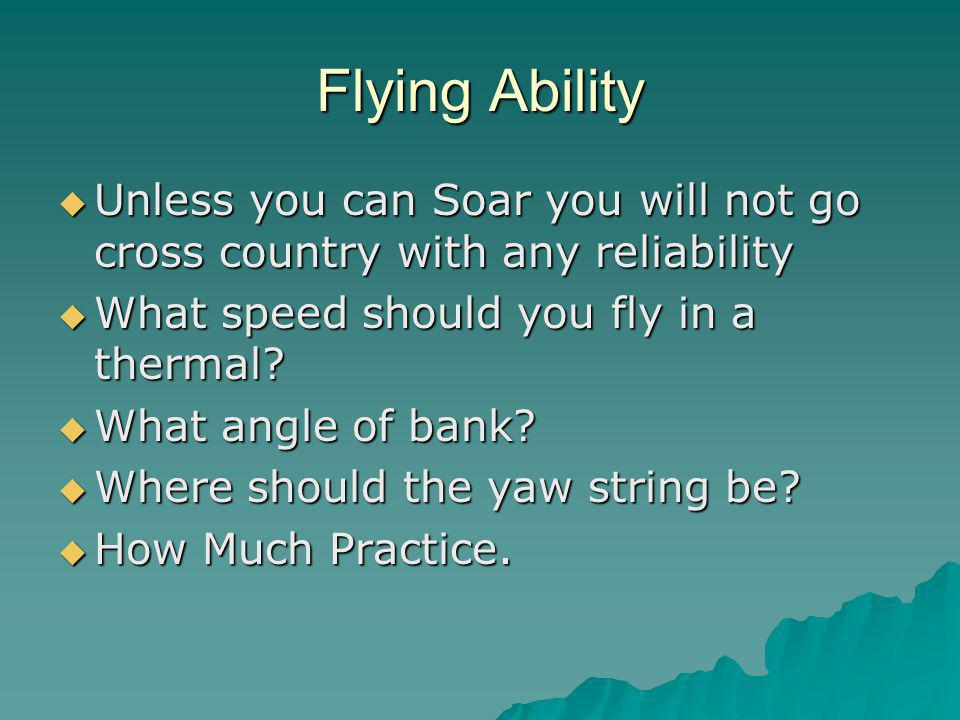 Flying Ability  Unless you can Soar you will not go cross country with any reliability  What speed should you fly in a thermal.