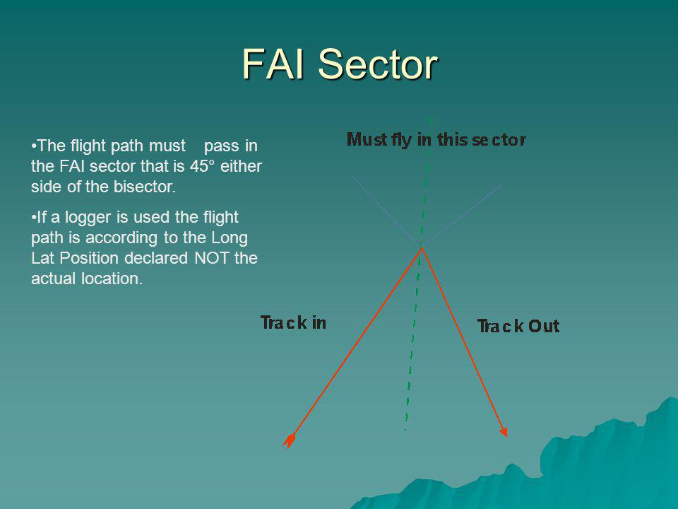 FAI Sector The flight path must pass in the FAI sector that is 45° either side of the bisector.