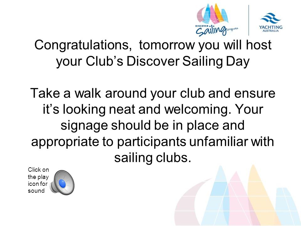 Congratulations, tomorrow you will host your Club's Discover Sailing Day Take a walk around your club and ensure it's looking neat and welcoming.