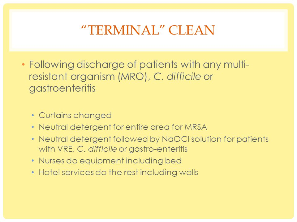 TERMINAL CLEAN Following discharge of patients with any multi- resistant organism (MRO), C.