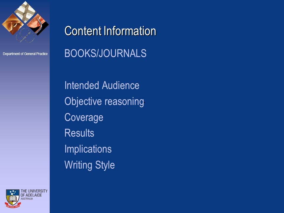 Department of General Practice Content Information BOOKS/JOURNALS Intended Audience Objective reasoning Coverage Results Implications Writing Style.