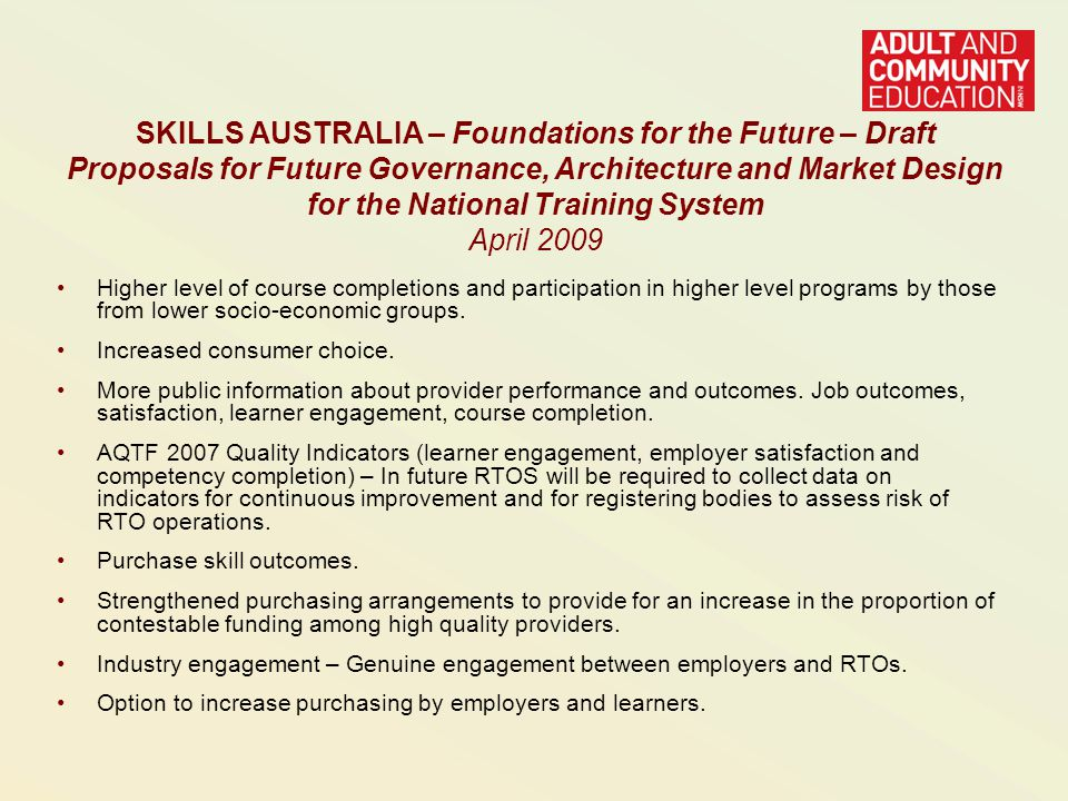 National Agreement for Skills and Workforce Development Council of Australian Governments (COAG) 2009 - 2012 TARGETS – Long term (out to 2020) and aspirational 1.Halve the proportion of Australians ages 20-64 without qualifications at Certificate III level and above between 2009 and 2020.