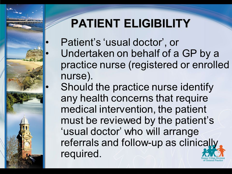 PATIENT ELIGIBILITY Patient's 'usual doctor', or Undertaken on behalf of a GP by a practice nurse (registered or enrolled nurse).