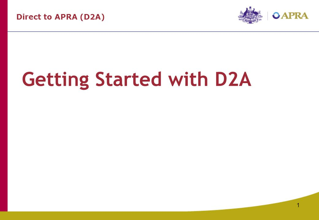 1 Getting Started with D2A Direct to APRA (D2A)