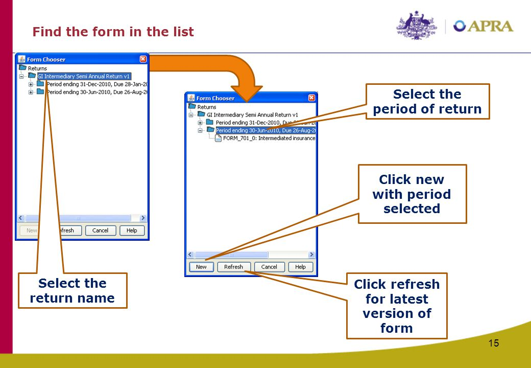 Find the form in the list 15 Click new with period selected Select the period of return Click refresh for latest version of form Select the return name