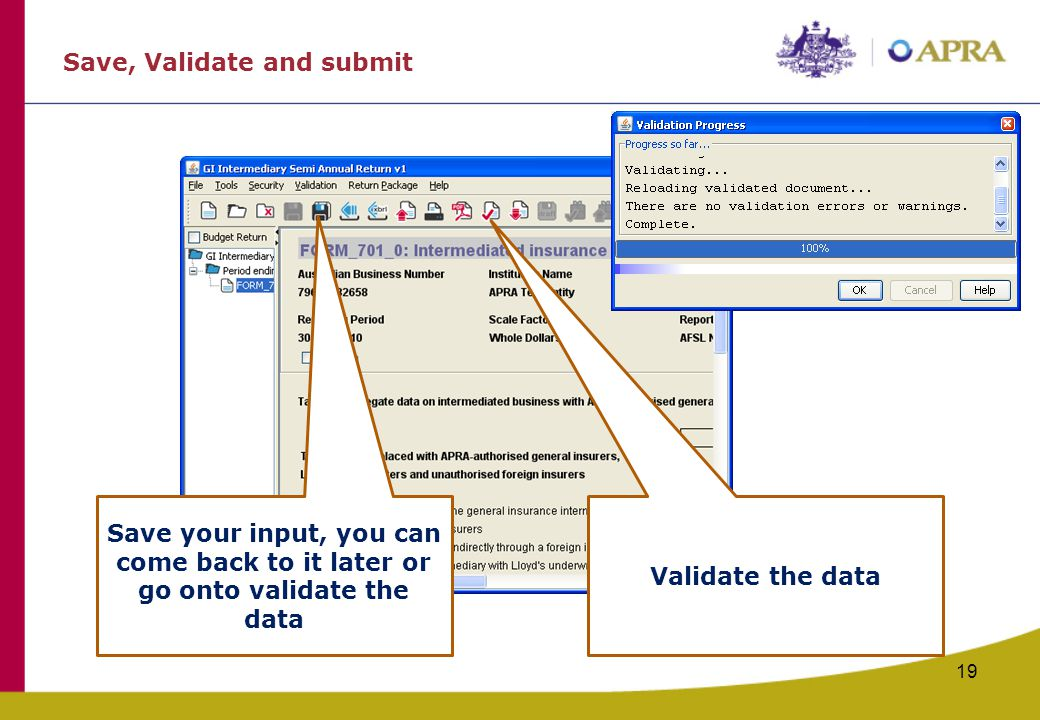 Save, Validate and submit 19 Save your input, you can come back to it later or go onto validate the data Validate the data