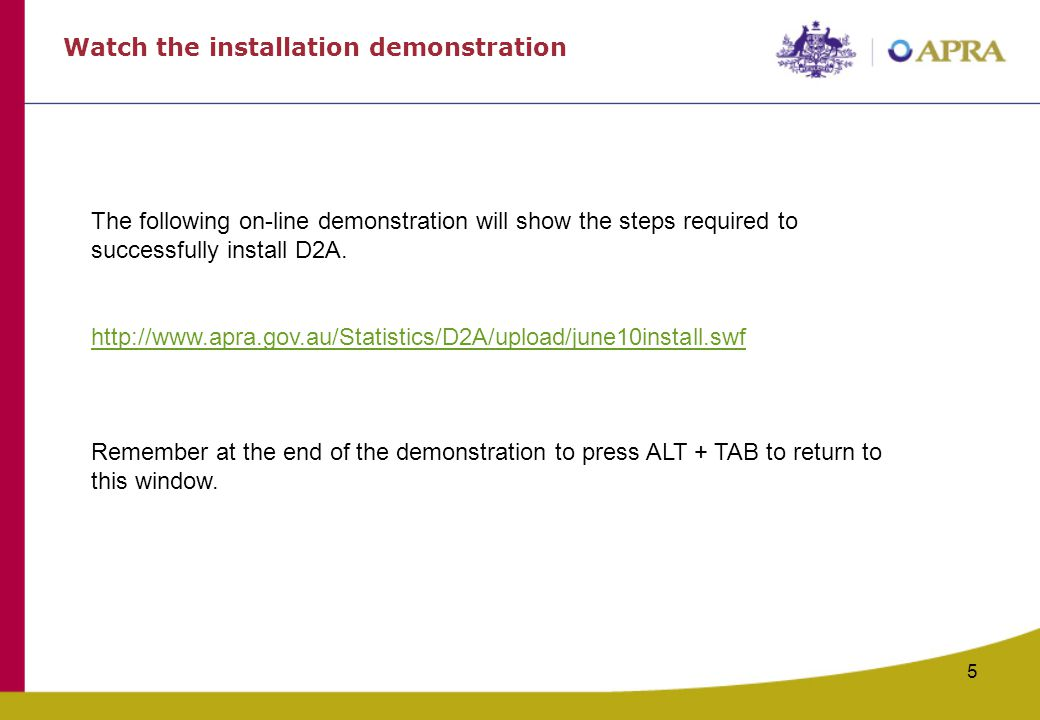 5 The following on-line demonstration will show the steps required to successfully install D2A.