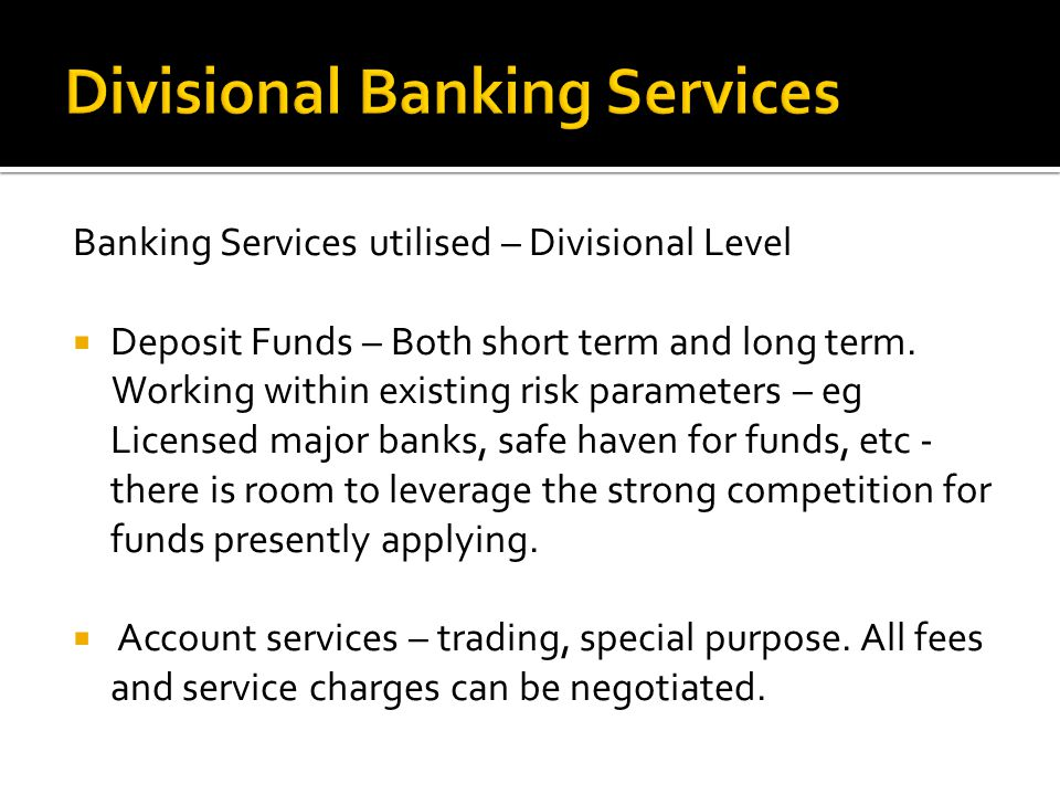 Banking Services utilised – Divisional Level  Deposit Funds – Both short term and long term.