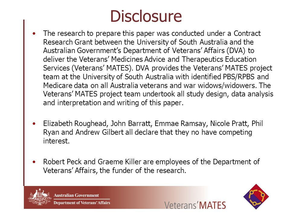 Disclosure The research to prepare this paper was conducted under a Contract Research Grant between the University of South Australia and the Australian Government's Department of Veterans' Affairs (DVA) to deliver the Veterans' Medicines Advice and Therapeutics Education Services (Veterans' MATES).