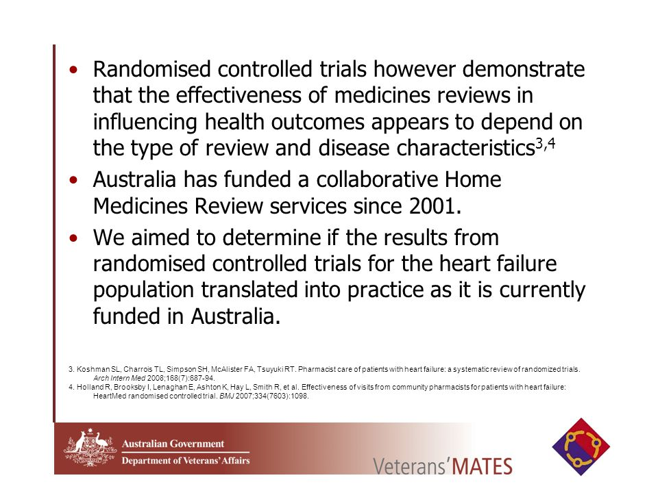 Randomised controlled trials however demonstrate that the effectiveness of medicines reviews in influencing health outcomes appears to depend on the type of review and disease characteristics 3,4 Australia has funded a collaborative Home Medicines Review services since 2001.