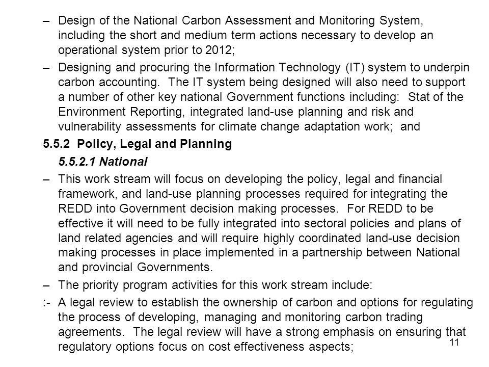 11 –Design of the National Carbon Assessment and Monitoring System, including the short and medium term actions necessary to develop an operational system prior to 2012; –Designing and procuring the Information Technology (IT) system to underpin carbon accounting.