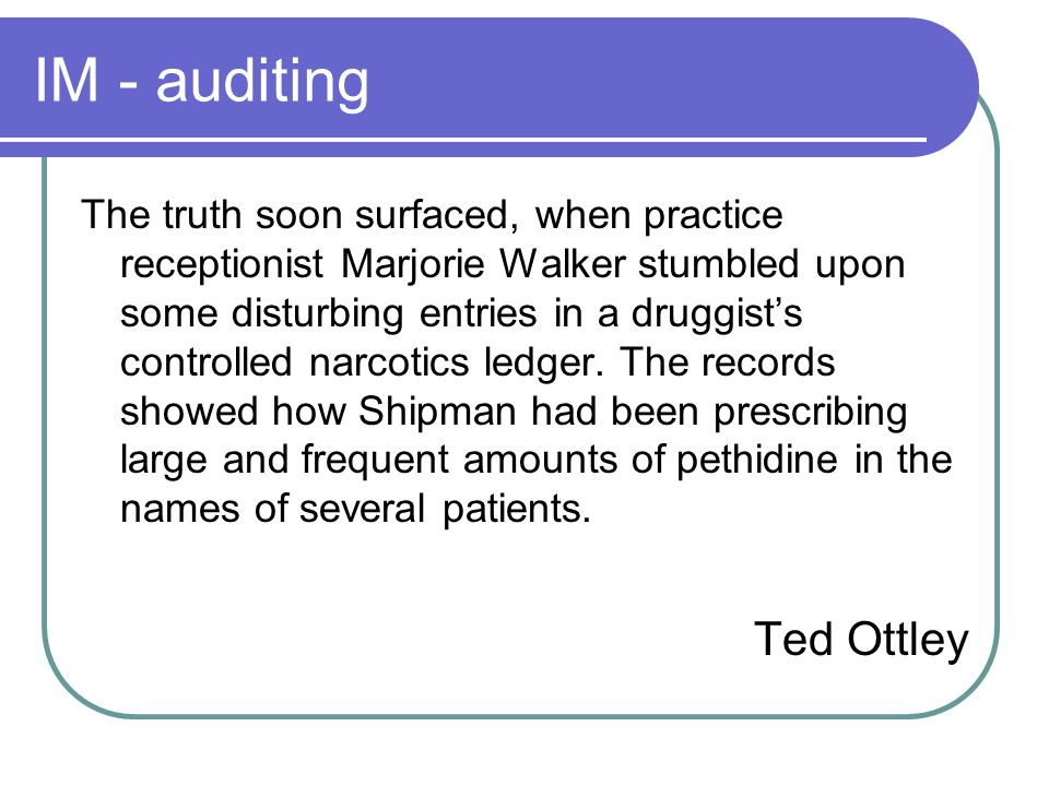 IM - auditing The truth soon surfaced, when practice receptionist Marjorie Walker stumbled upon some disturbing entries in a druggist's controlled narcotics ledger.