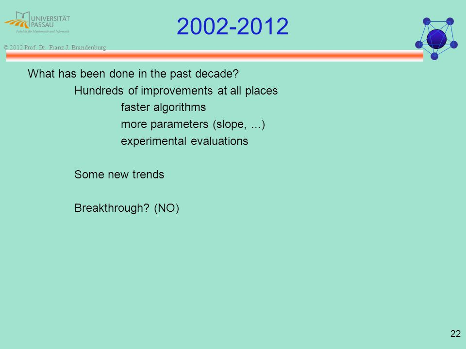 22 © 2012 Prof. Dr. Franz J. Brandenburg 2002-2012 What has been done in the past decade.