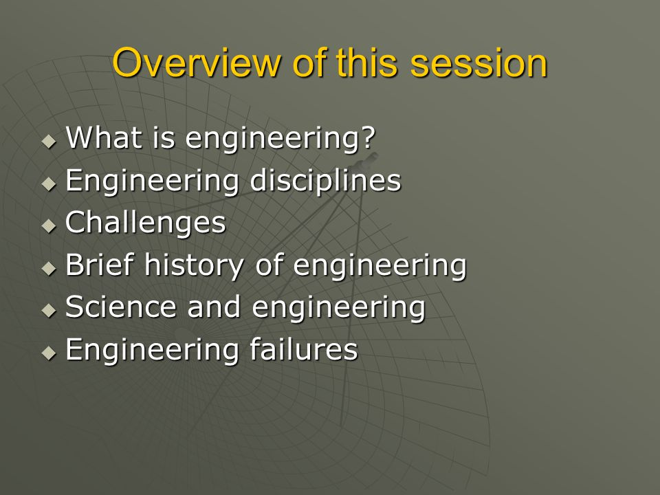 Overview of this session  What is engineering?  Engineering disciplines  Challenges  Brief history of engineering  Science and engineering  Engi