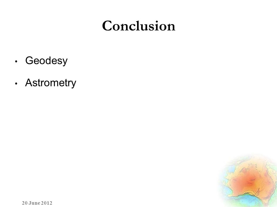 Conclusion Geodesy Astrometry 20 June 2012