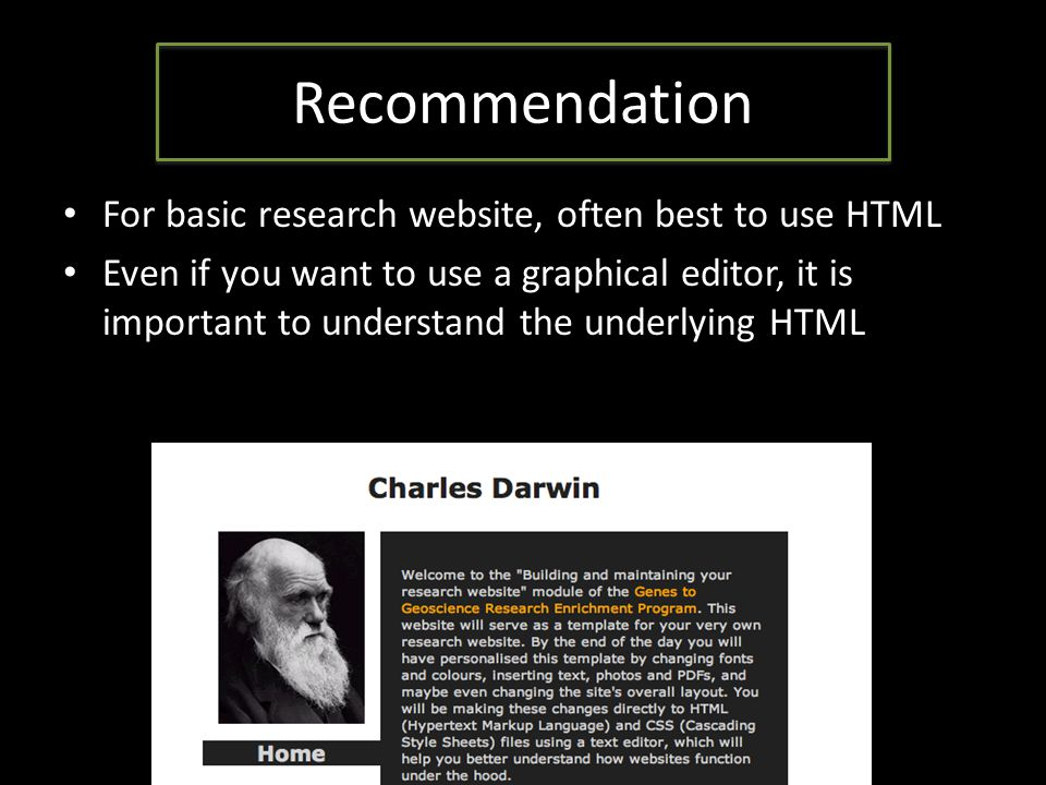 Recommendation For basic research website, often best to use HTML Even if you want to use a graphical editor, it is important to understand the underlying HTML