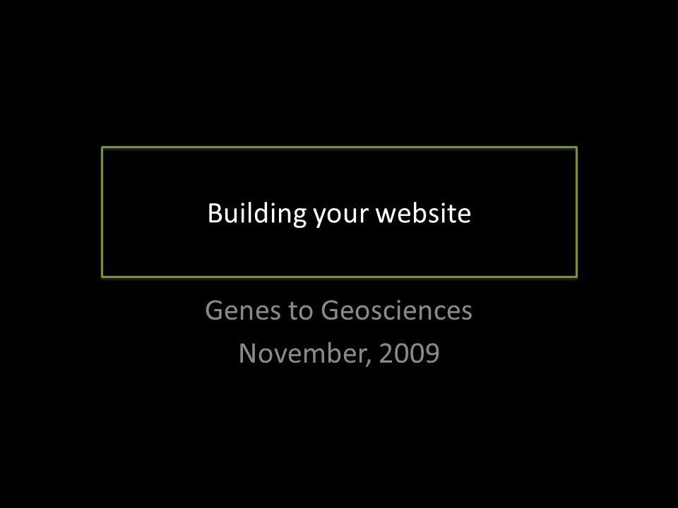 Building your website Genes to Geosciences November, 2009