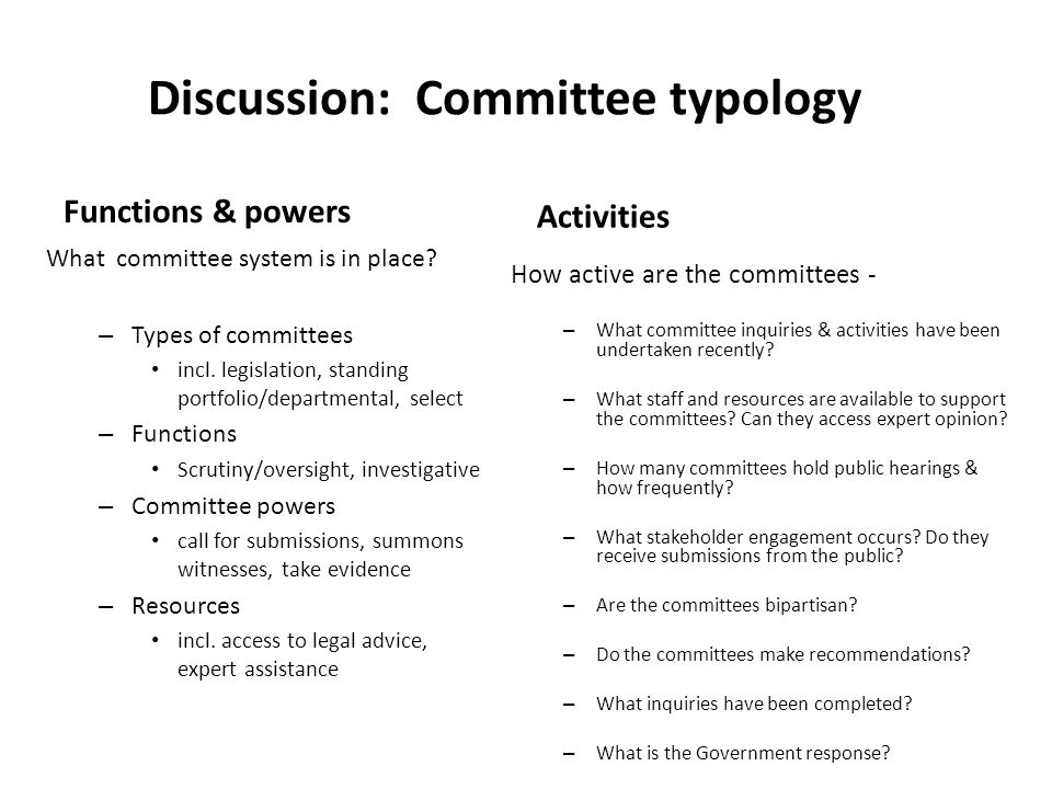 Discussion: Committee typology Functions & powers Activities What committee system is in place.