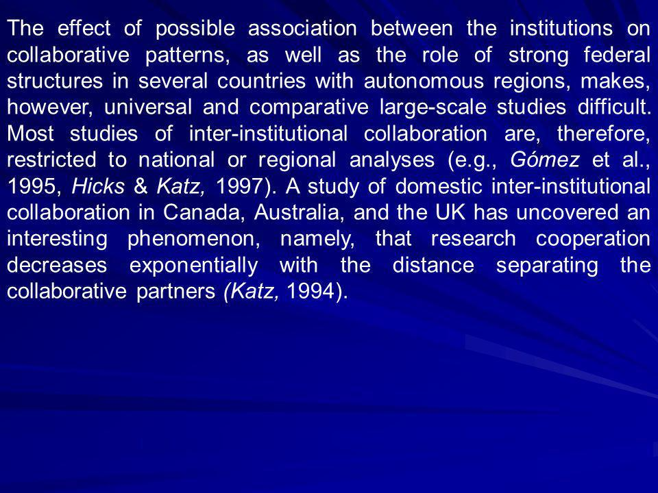 The effect of possible association between the institutions on collaborative patterns, as well as the role of strong federal structures in several countries with autonomous regions, makes, however, universal and comparative large-scale studies difficult.