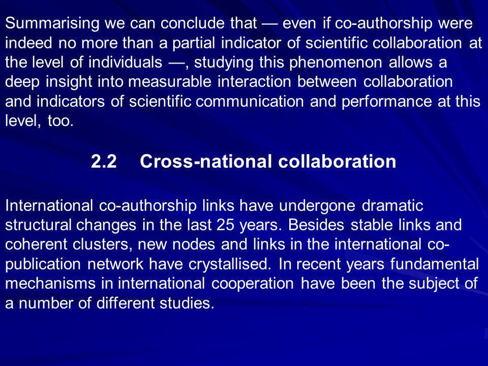 Summarising we can conclude that — even if co-authorship were indeed no more than a partial indicator of scientific collaboration at the level of individuals —, studying this phenomenon allows a deep insight into measurable interaction between collaboration and indicators of scientific communication and performance at this level, too.