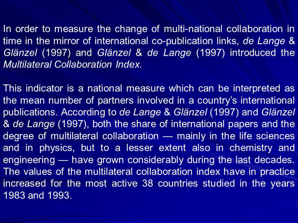 In order to measure the change of multi-national collaboration in time in the mirror of international co-publication links, de Lange & Glänzel (1997) and Glänzel & de Lange (1997) introduced the Multilateral Collaboration Index.