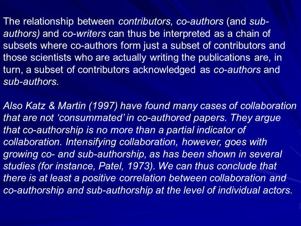 The relationship between contributors, co-authors (and sub­ authors) and co-writers can thus be interpreted as a chain of subsets where co-authors form just a subset of contributors and those scientists who are actually writing the publications are, in turn, a subset of contributors acknowledged as co-authors and sub-authors.