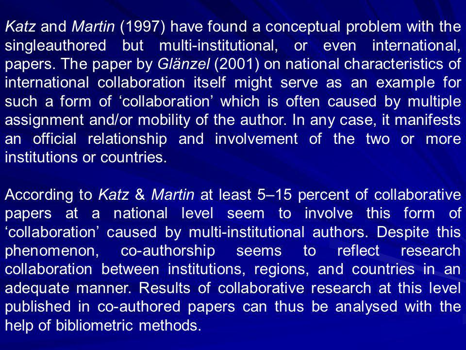 Katz and Martin (1997) have found a conceptual problem with the single­authored but multi-institutional, or even international, papers.