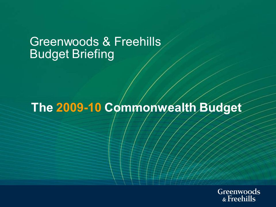 Greenwoods & Freehills Budget Briefing The 2009-10 Commonwealth Budget