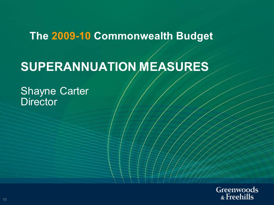 SUPERANNUATION MEASURES Shayne Carter Director 11 The Commonwealth Budget