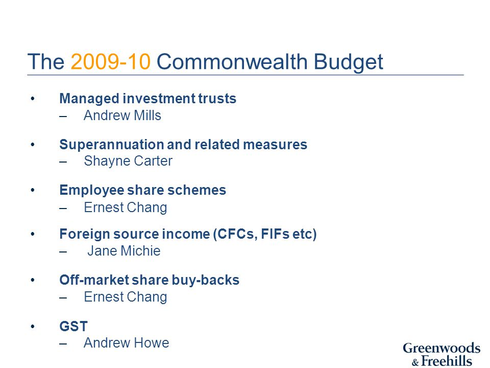 Managed investment trusts –Andrew Mills Superannuation and related measures –Shayne Carter Employee share schemes –Ernest Chang Foreign source income