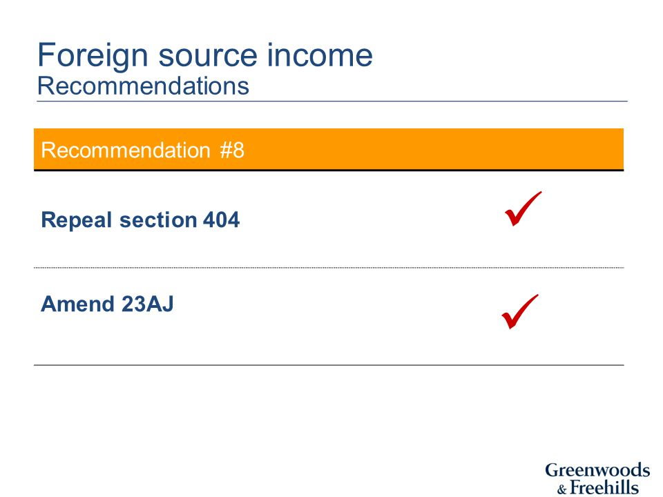 Recommendation #8 Repeal section 404 Amend 23AJ Foreign source income Recommendations