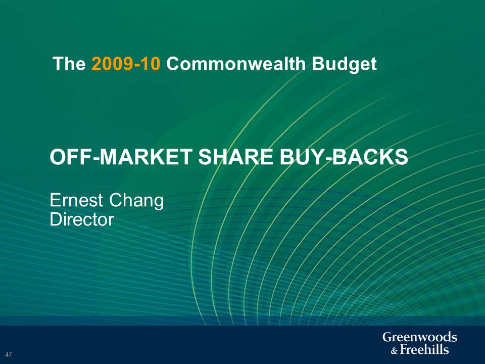 OFF-MARKET SHARE BUY-BACKS Ernest Chang Director 47 The Commonwealth Budget