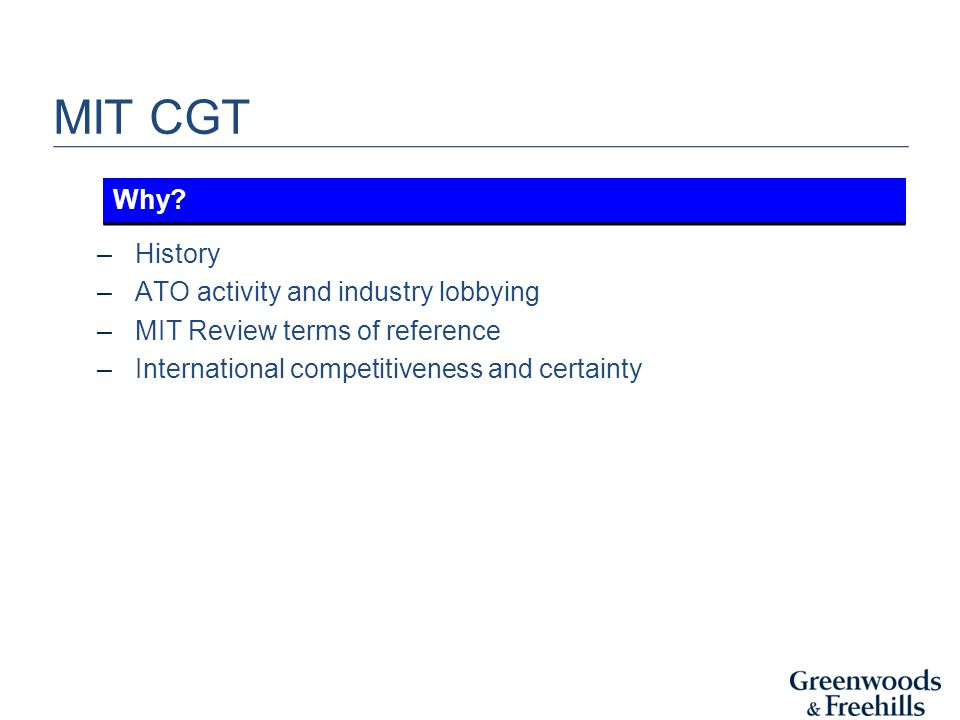 MIT CGT –Elective –CGT to apply to disposals of eligible assets What is it?