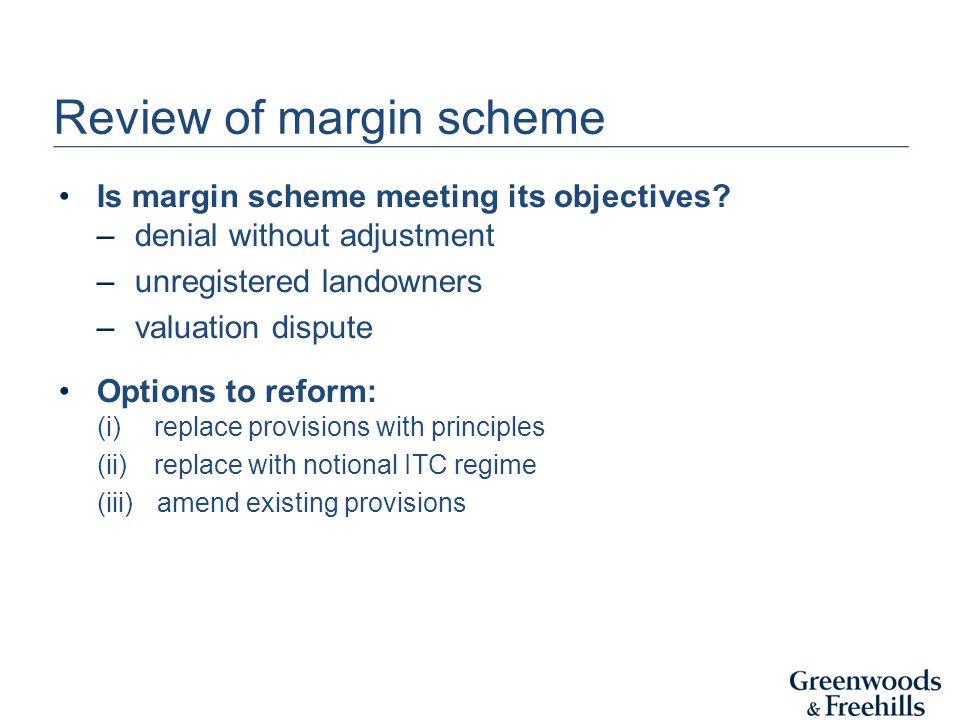 Review of margin scheme Is margin scheme meeting its objectives.